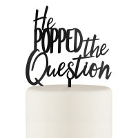 He Popped the Question Cake Topper - Black or White
